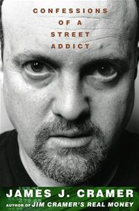 Confessions Of A Street Addict - James J. CramerJames J. Cramer