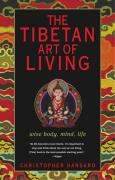 The Tibetan Art of Living: Wise Body, Mind, Life