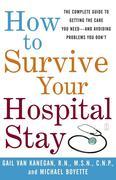Van Kanegan, Gail;Boyette, Michael: How to Survive Your Hospital Stay