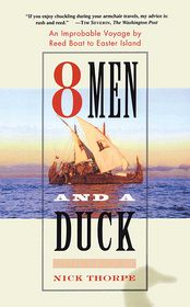 8 Men and a Duck: An Improbable Voyage by Reed Boat to Easter Island - Nick Thorpe