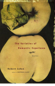 The Varieties of Romantic Experience: Stories - Robert Cohen