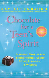 Chocolate for a Teen's Spirit: Inspiring Stories for Young Women about Hope, Strength, and Wisdom - Kay Allenbaugh
