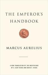 The Emperor's Handbook: A New Translation of the Meditations - Marcus, Aurelius / Hicks, C. Scot / Hicks, David V.