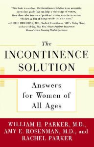 The Incontinence Solution: Answers for Women of All Ages - William H. Parker