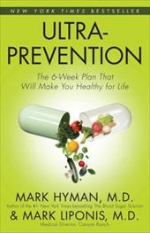 Ultraprevention: The 6-Week Plan That Will Make You Healthy for Life - Liponis, Mark / Hyman, Mark