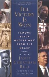 Till Victory Is Won: Famous Black Quotations from the NAACP - Bell, Janet Cheatham / Bond, Julian