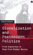 Globalization and Postmodern Politics: From Zapatistas to High-Tech Robber Barons