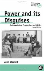 Power and Its Disguises - Second Edition: Anthropological Perspectives on Politics - Gledhill, John