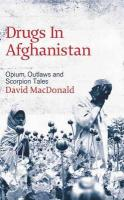 Drugs in Afghanistan: Opium, Outlaws and Scorpion Tales