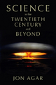 Science in the 20th Century and Beyond - Jon Agar