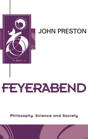 Feyerabend: Philosophy, Science and Society - John Preston
