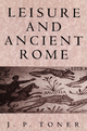 Leisure and Ancient Rome - J. P. Toner