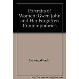 Portraits of Women: Gwen John and Her Forgotten Contemporaries - Alison M. Thomas