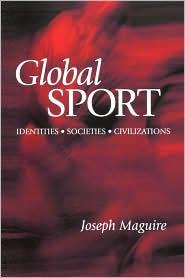 Global Sport: Identities, Societies, Civilizations - Joseph Maguire, Joseph McGuire