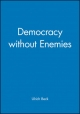 Democracy without Enemies - Ulrich Beck