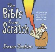 The Bible from Scratch: A Lightning Tour from Genesis to Revelation