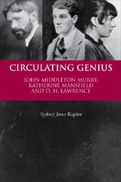 Circulating Genius: John Middleton Murry, Katherine Mansfield, and D. H. Lawrence - Kaplan, Sydney Janet