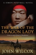 The War of the Dragon Lady - John Wilcox