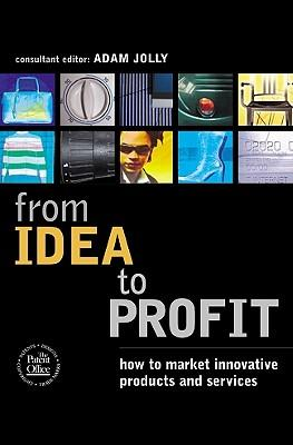 FROM IDEA TO PROFIT HOW TO MARKET INNOVATIVE PRODUCTS AND SERVICES