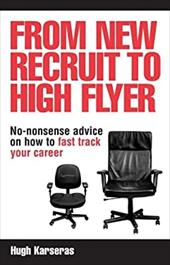 From New Recruit to High Flyer: No-Nonsense Advice on How to Fast Track Your Career - Karseras, Hugh