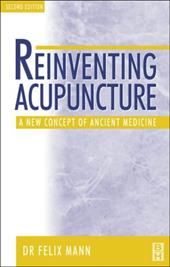 Reinventing Acupuncture: A New Concept of Ancient Medicine - Mann, Felix