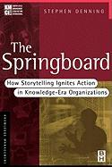 The Springboard: How Storytelling Ignites Action in Knowledge-Era Organizations