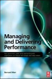 Managing and Delivering Performance: How Government, Public Sector and Not-For-Profit Organizations Can Measure and Manage What Re - Marr, Bernard