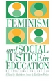 Feminism and Social Justice in Education - Kathleen Weiler; Madeleine Arnot