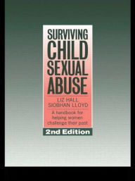 Surviving Child Sexual Abuse: A Handbook For Helping Women Challenge Their Past - Liz Hall