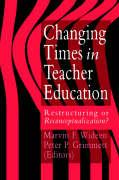 Changing Times in Teacher Education: Restructuring or Reconceptualising?