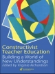Constructivist Teacher Education - Virginia Richardson