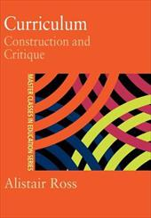 Curriculum: Construction and Critique - Ross, Alistair Guy / Ross Prof, Alist / Ross, Alastair Guy