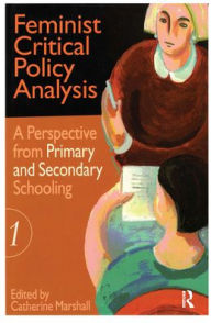 Feminist Critical Policy Analysis 1: A Primary and Secondary School Perspectives - Catherine Marshall
