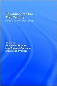 Education into the 21st Century: Dangerous Terrain For Women? - Inga Elgquist-Saltzman (Editor), Alison Mackinnon (Editor), Alison Prentice (Editor)
