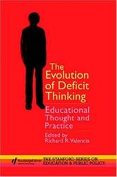 The Evolution of Deficit Thinking - Valencia, R. / Valencia, Richard R. / Richard R. Valencia Associate Professor, Department