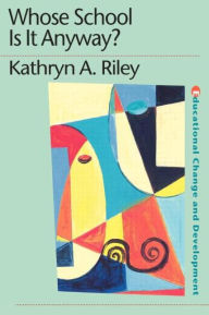 Whose School is it Anyway?: Power and politics - Kathryn Riley