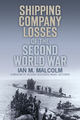 Shipping Company Losses of the Second World War - Ian M. Malcolm