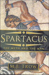 Spartacus: The Myth and the Man - M. J. Trow