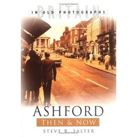 Ashford Then and Now - Steve R. Salter