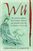 Wu: The Chinese Empress Who Schemed, Seduced, and Murdered Her Way to Become a Living God