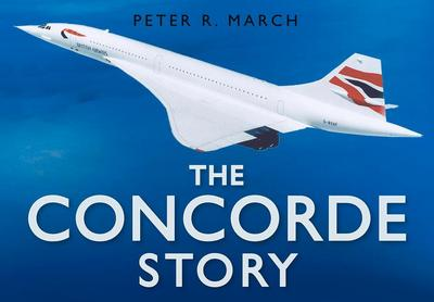The Concorde Story - Peter R. March