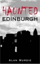 Haunted Edinburgh - Alan Murdie