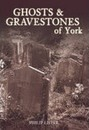 Ghosts & Gravestones of York - Philip Lister