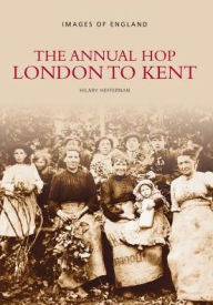 The Annual Hop: London to Kent - Hilary Heffernan