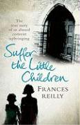Suffer the Little Children: The Harrowing True Story of a Girl's Brutal Convent Upbringing