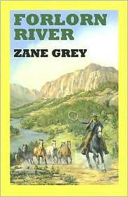 Forlorn River - Zane Grey