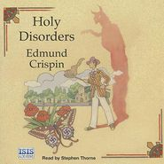 Holy Disorders - Edmund Crispin, Read by Stephen Thorne