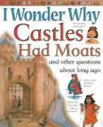 I Wonder Why Castles Had Moats: And Other Questions about Long Ago