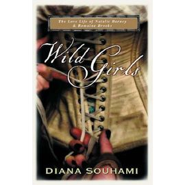 Wild Girls - Paris, Sappho And Art: The Lives And Loves Of Natalie Barney And Romaine Brooks - Diana Souhami