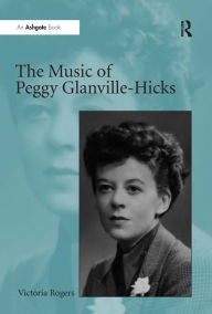 The Music of Peggy Glanville-Hicks Victoria Rogers Author